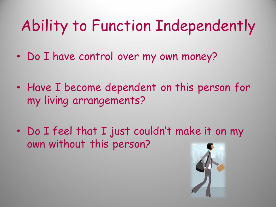 Ability to Function Independently Do I have control over my own money.