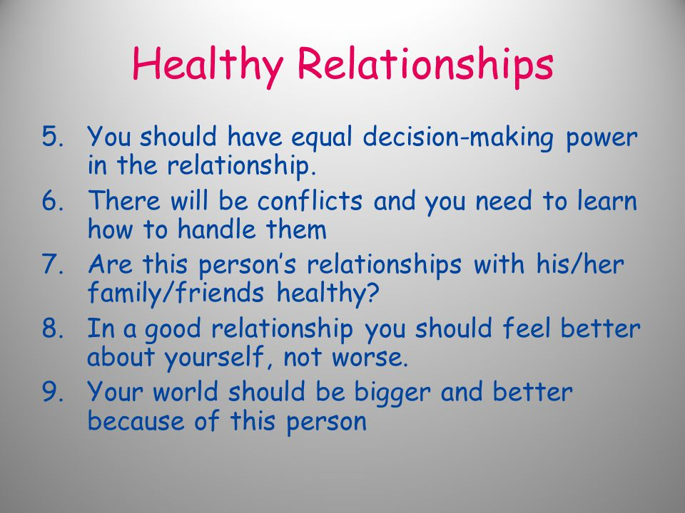 Healthy Relationships 5.You should have equal decision-making power in the relationship.