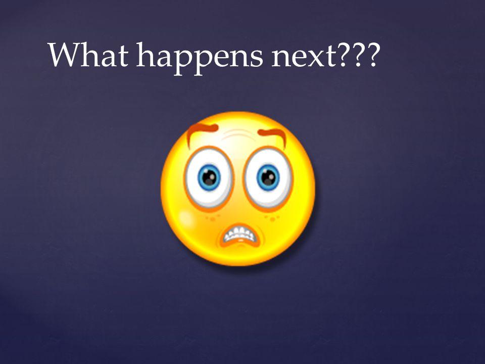What happens next???