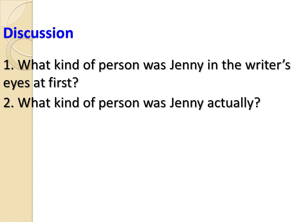 Discussion 1. What kind of person was Jenny in the writer's eyes at first.