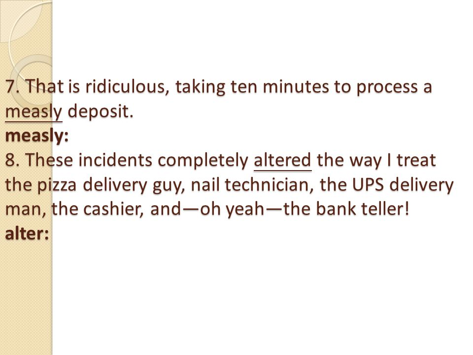 7. That is ridiculous, taking ten minutes to process a measly deposit.