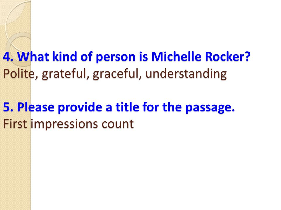 4. What kind of person is Michelle Rocker. Polite, grateful, graceful, understanding 5.