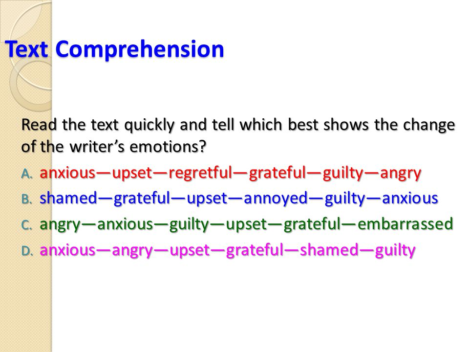 Text Comprehension (choice 1)  oral exam  girl singing aloud, recognize  book left; library closed  phone call; bring it around  recognized; Jenny  rude behavior Find out what made the writer feel: anxious angry upset grateful shamed guilty