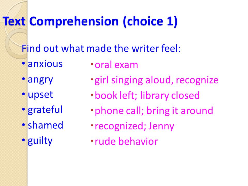 Text Comprehension (choice 2) Decide what emotions the writer had when she: turned around and glared at the person who was singing picked up my book and glared at her.
