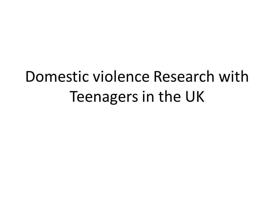 Domestic violence Research with Teenagers in the UK