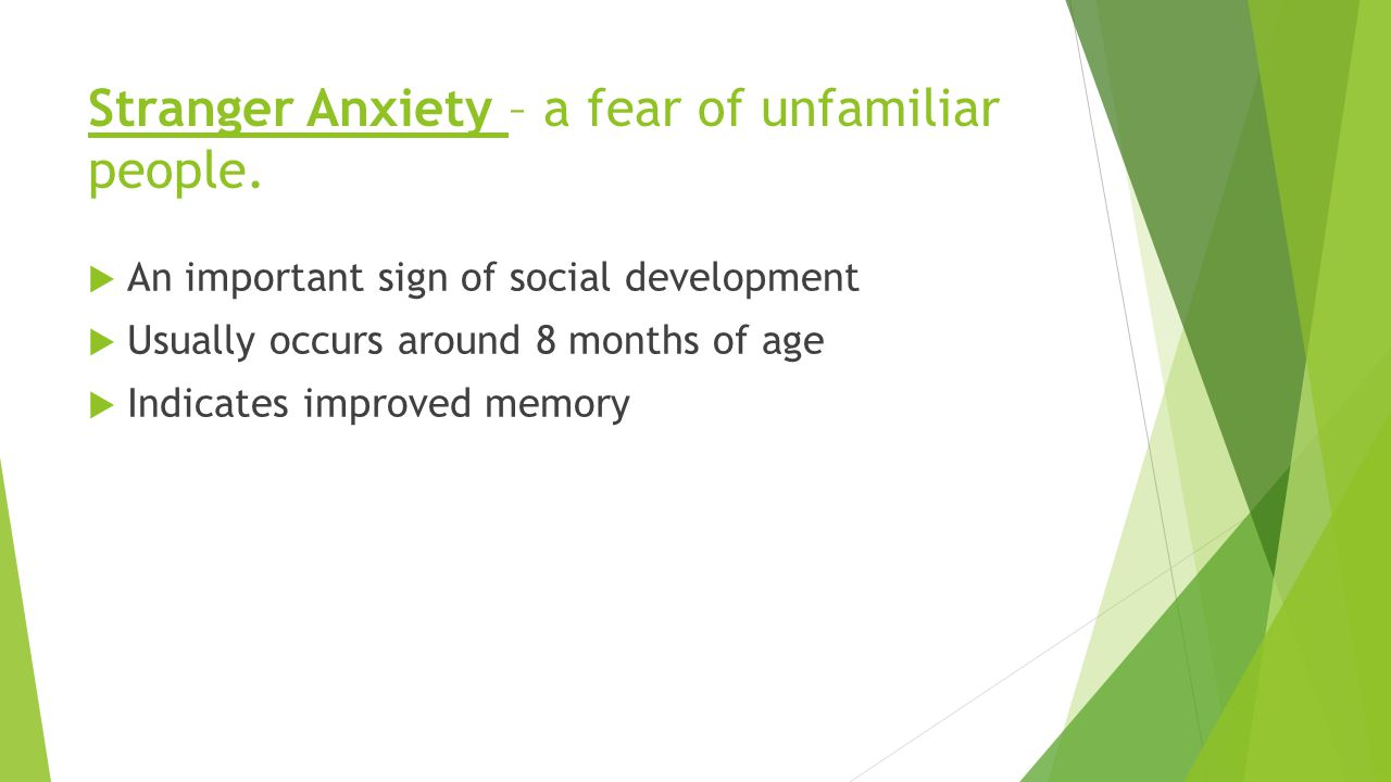 Stranger Anxiety – a fear of unfamiliar people.