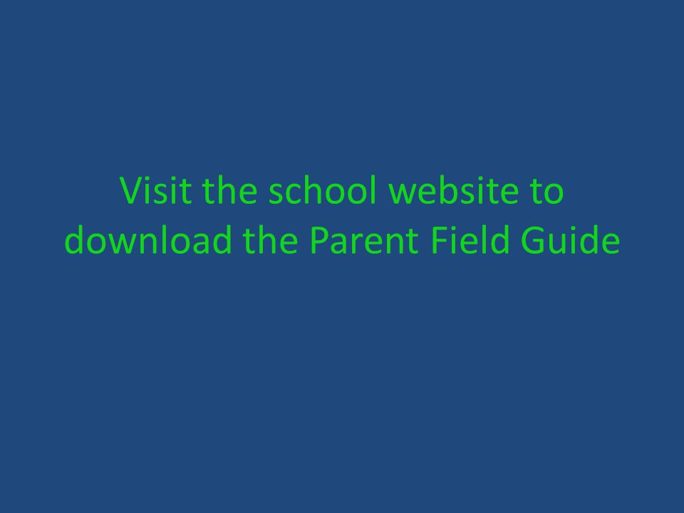 Visit the school website to download the Parent Field Guide