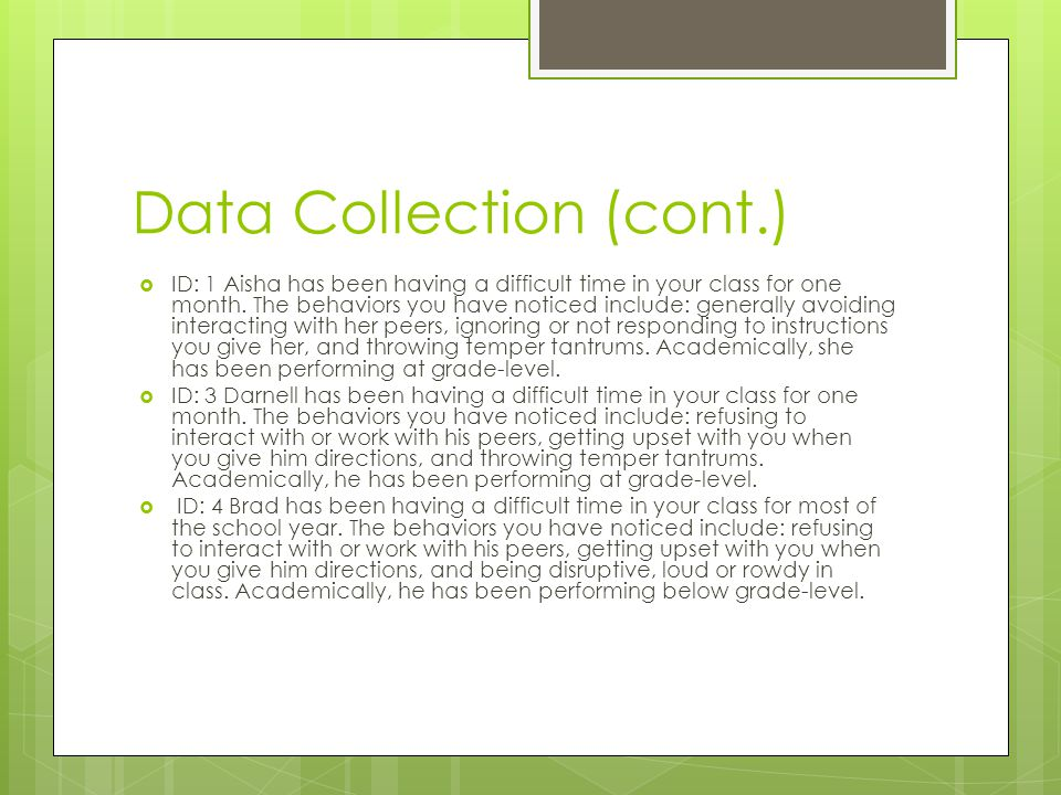 Data Collection (cont.)  ID: 1 Aisha has been having a difficult time in your class for one month. The behaviors you have noticed include: generally