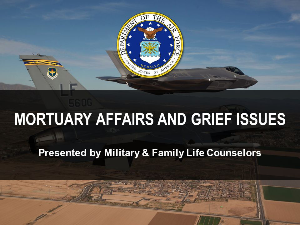 MORTUARY AFFAIRS AND GRIEF ISSUES Presented by Military & Family Life Counselors