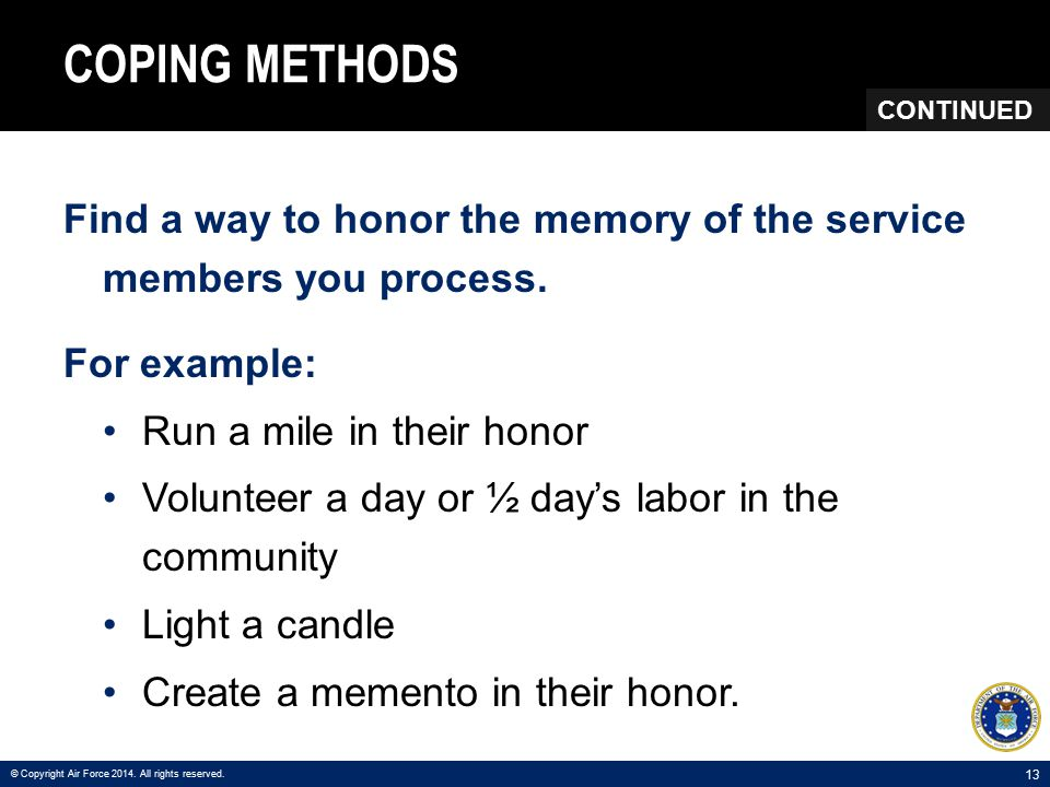 13 COPING METHODS Find a way to honor the memory of the service members you process.