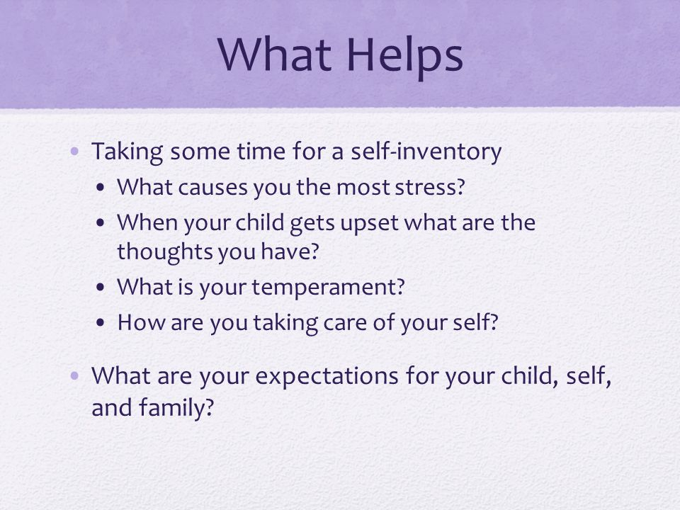 What Helps Taking some time for a self-inventory What causes you the most stress.