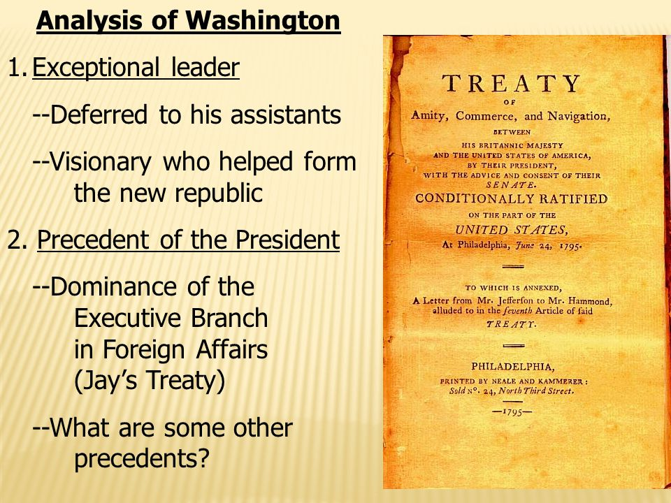 Analysis of Washington 1.Exceptional leader --Deferred to his assistants --Visionary who helped form the new republic 2.