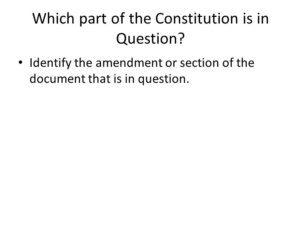 Which part of the Constitution is in Question? Identify the amendment or section of the document that is in question.