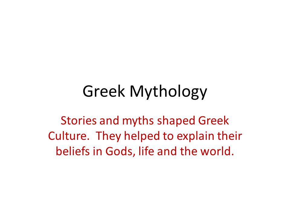 Greek Mythology Stories and myths shaped Greek Culture.