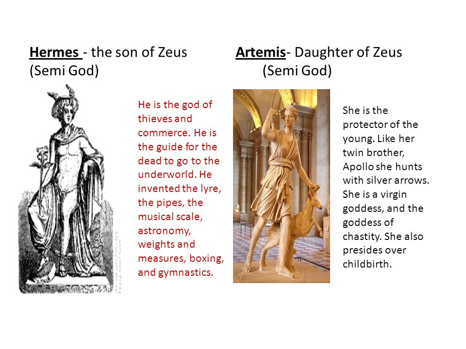Hermes - the son of Zeus Artemis- Daughter of Zeus (Semi God)(Semi God) He is the god of thieves and commerce.