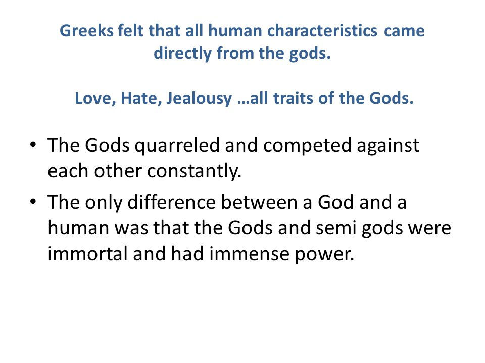 Greeks felt that all human characteristics came directly from the gods.