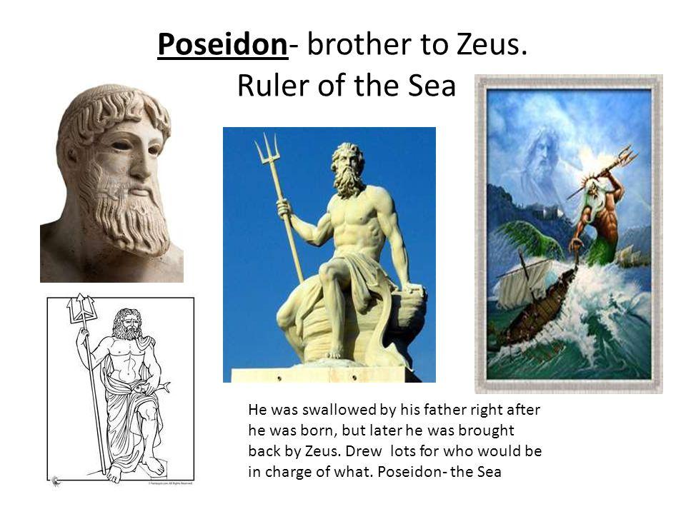 Poseidon- brother to Zeus.
