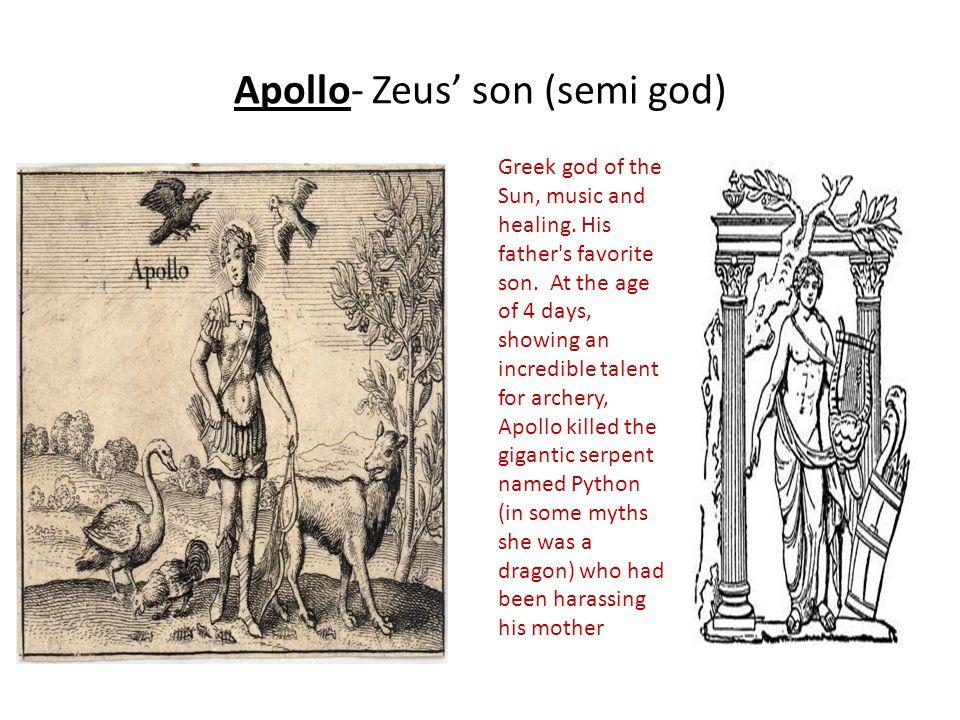 Apollo- Zeus' son (semi god) Greek god of the Sun, music and healing.