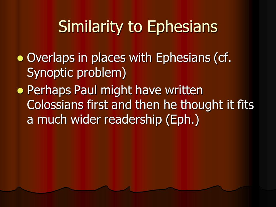 Similarity to Ephesians Overlaps in places with Ephesians (cf.