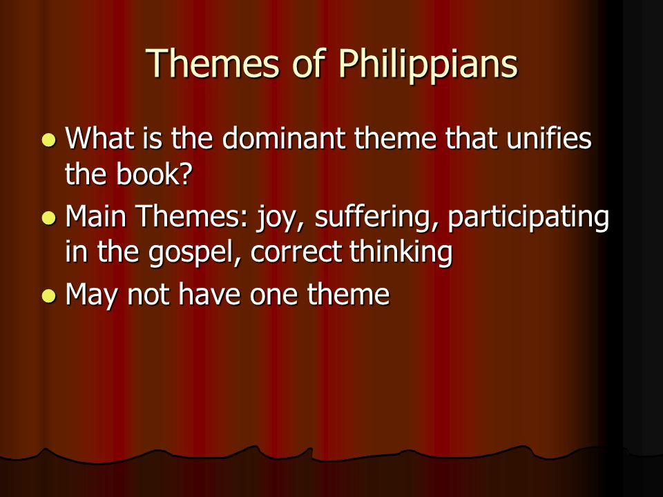 Themes of Philippians What is the dominant theme that unifies the book.
