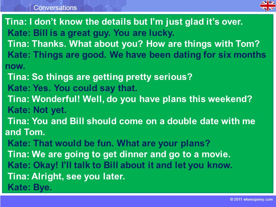 © 2011 wheresjenny.com Conversations Tina: I don't know the details but I'm just glad it's over.