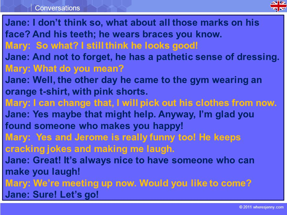 © 2011 wheresjenny.com Conversations Jane: I don't think so, what about all those marks on his face.