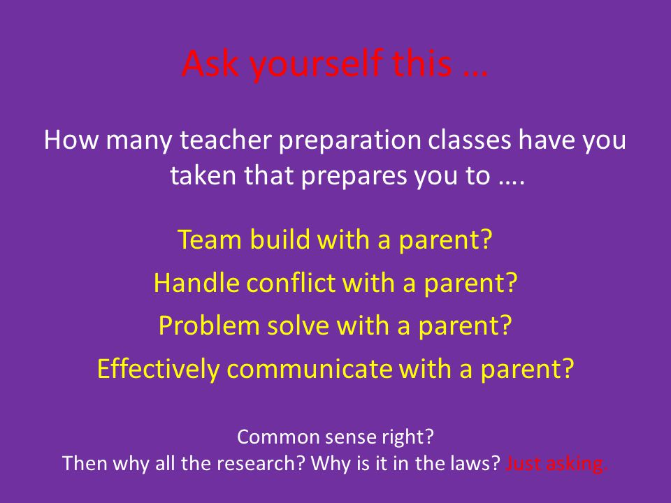 Ask yourself this … How many teacher preparation classes have you taken that prepares you to ….
