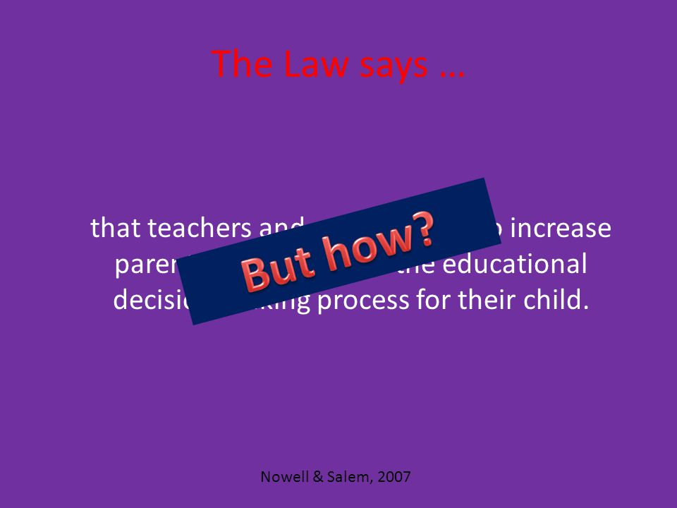 The Law says … that teachers and schools need to increase parent participation in the educational decision making process for their child.