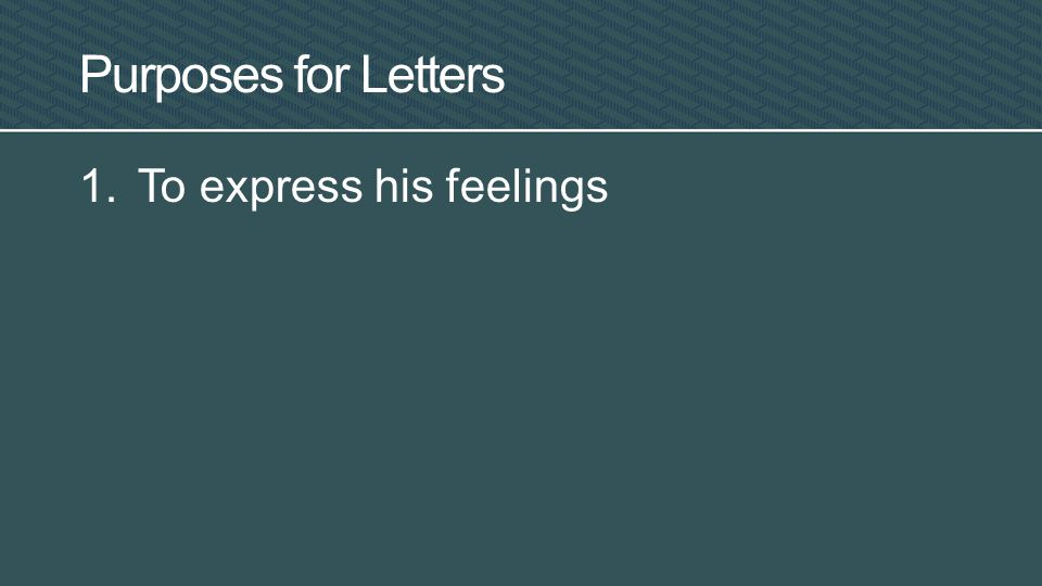 Purposes for Letters 1.To express his feelings