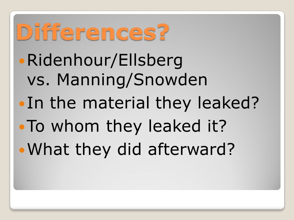 Differences. Ridenhour/Ellsberg vs. Manning/Snowden In the material they leaked.