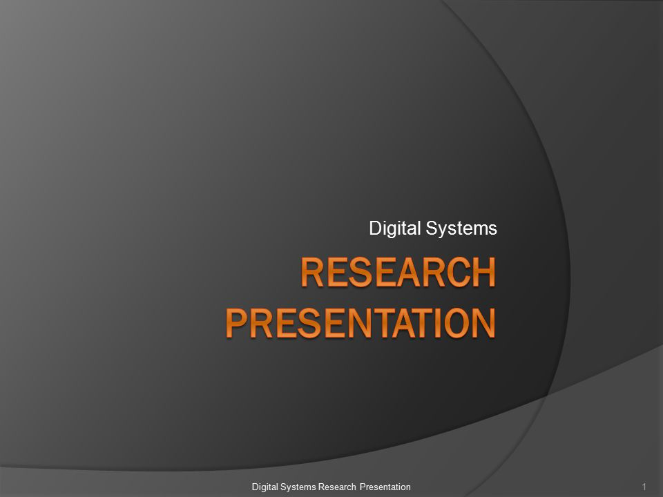 Digital Systems 1Digital Systems Research Presentation