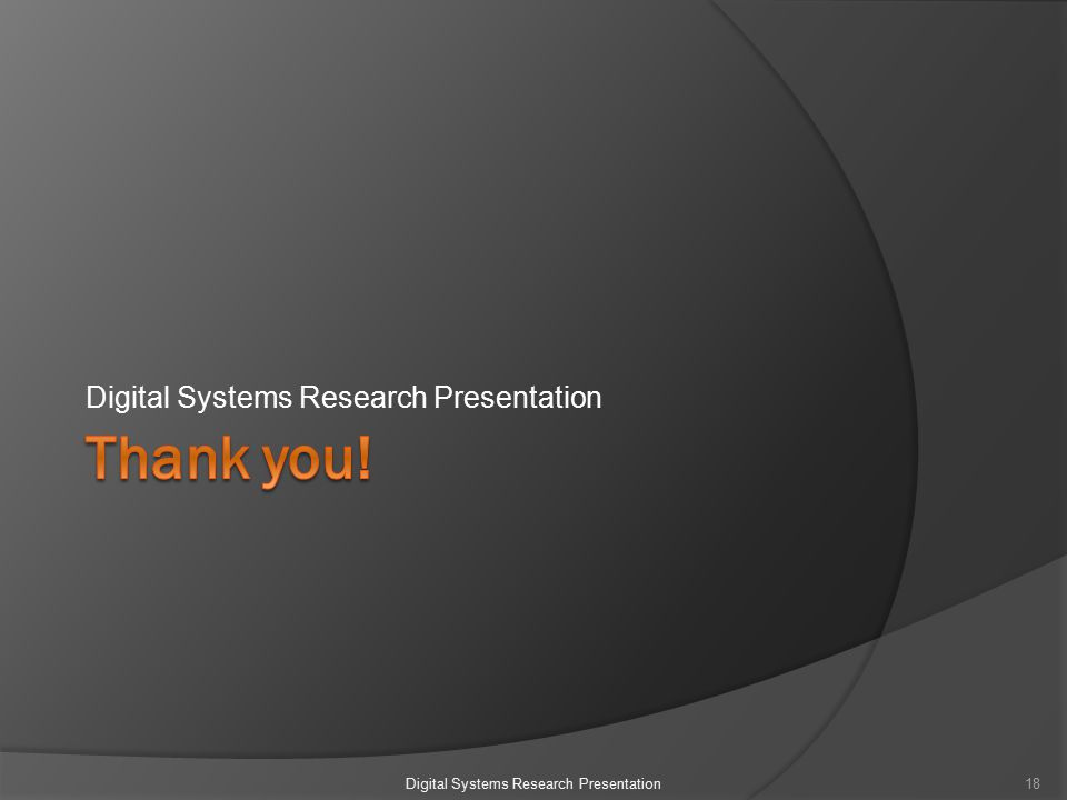 Digital Systems Research Presentation 18