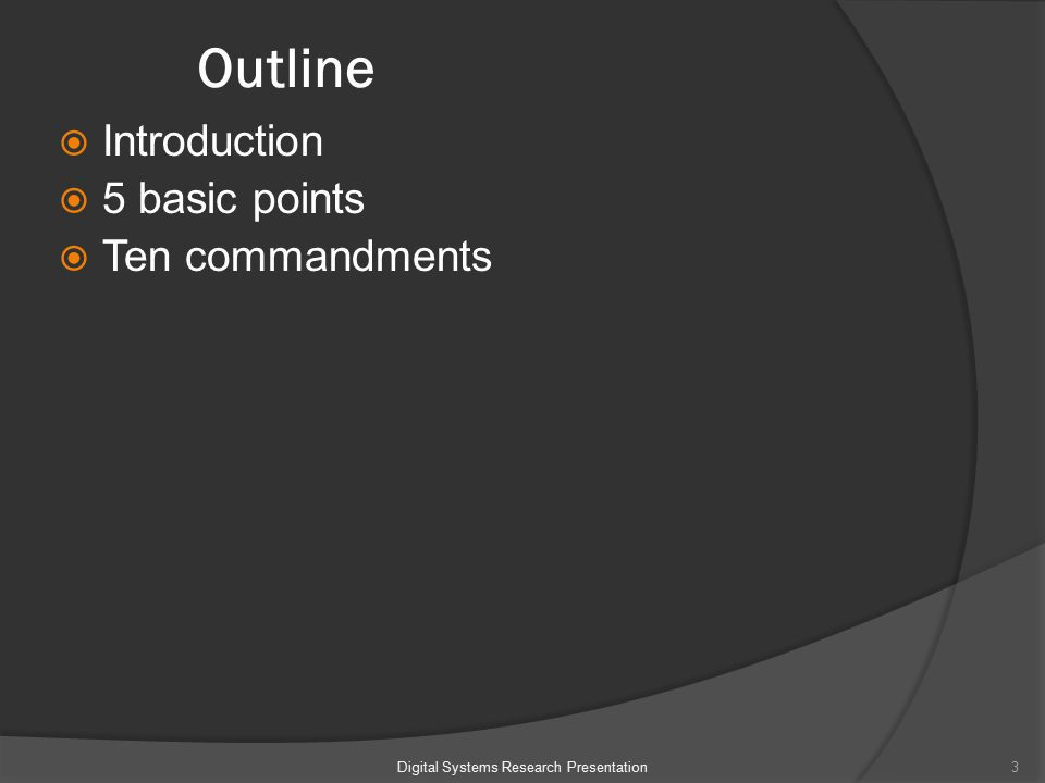  Introduction  5 basic points  Ten commandments 3Digital Systems Research Presentation Outline
