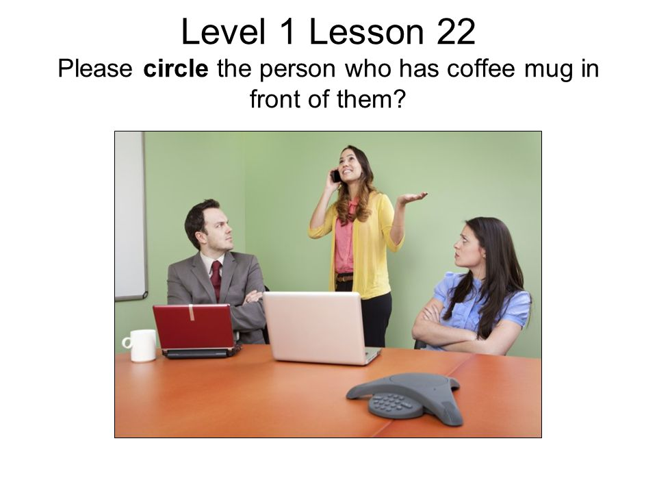 Level 1 Lesson 22 Please circle the person who has coffee mug in front of them?