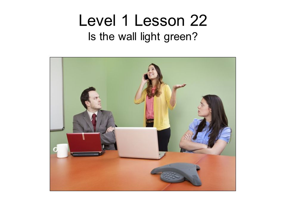 Level 1 Lesson 22 Is the wall light green