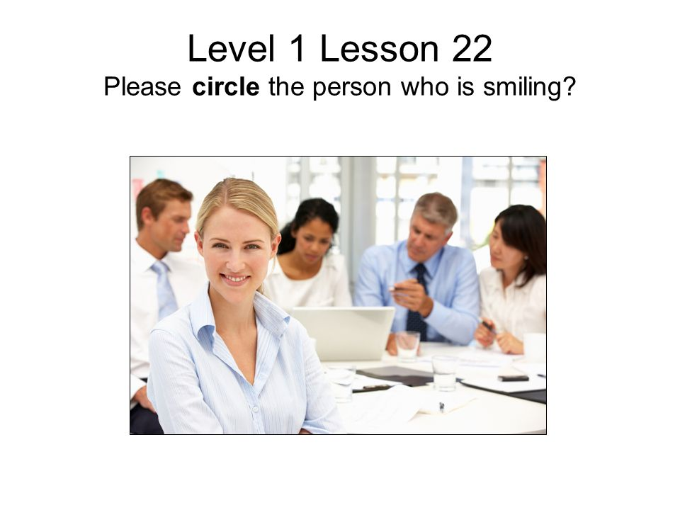 Level 1 Lesson 22 Please circle the person who is smiling?