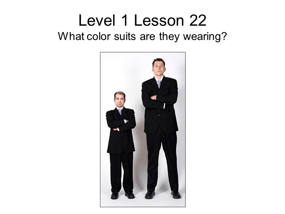 Level 1 Lesson 22 What color suits are they wearing