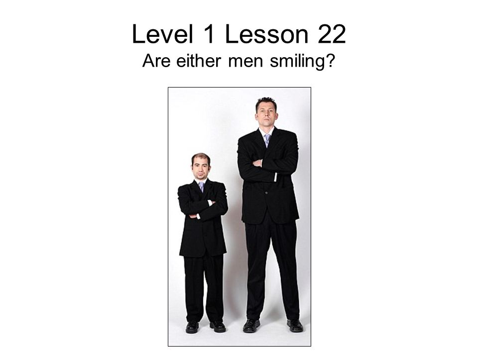 Level 1 Lesson 22 Are either men smiling?