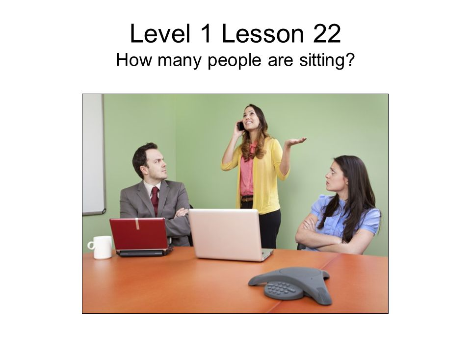 Level 1 Lesson 22 How many people are sitting?