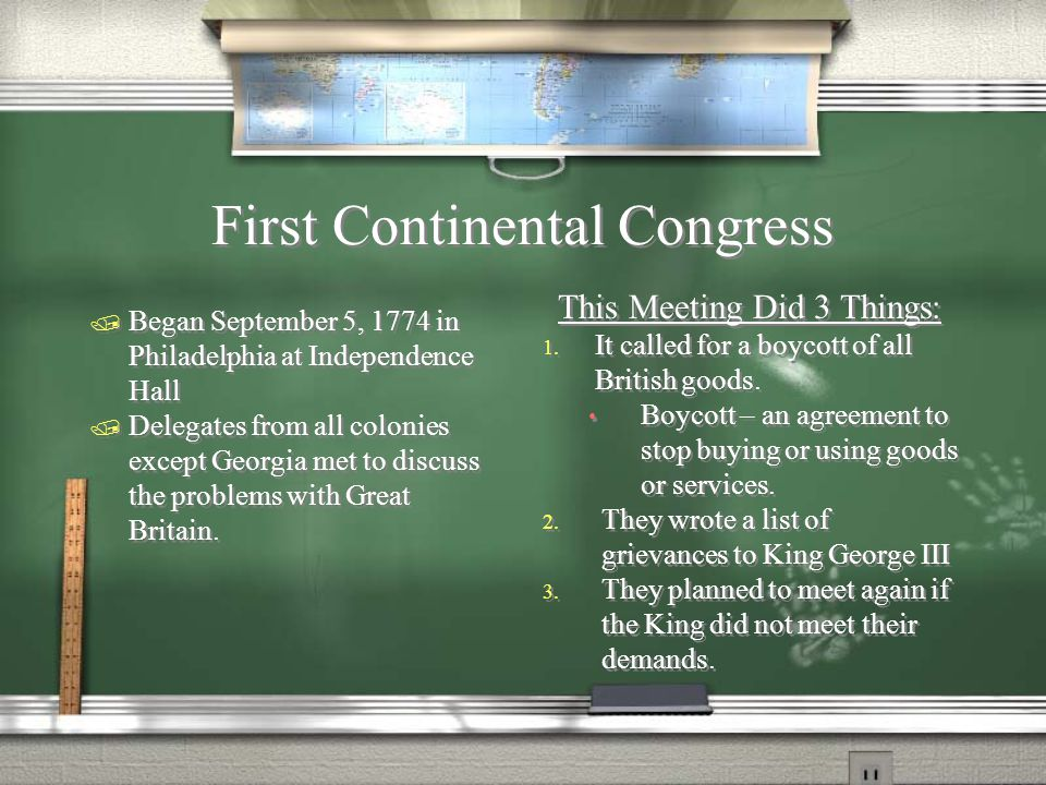 First Continental Congress  Began September 5, 1774 in Philadelphia at Independence Hall  Delegates from all colonies except Georgia met to discuss the problems with Great Britain.