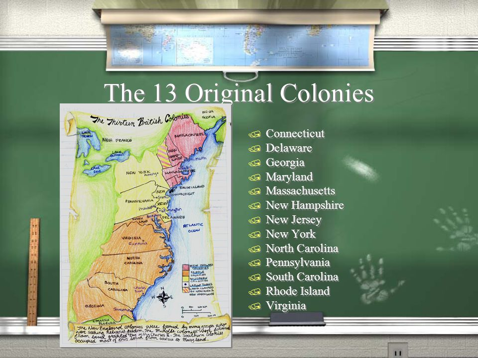 The 13 Original Colonies  Connecticut  Delaware  Georgia  Maryland  Massachusetts  New Hampshire  New Jersey  New York  North Carolina  Pennsylvania  South Carolina  Rhode Island  Virginia