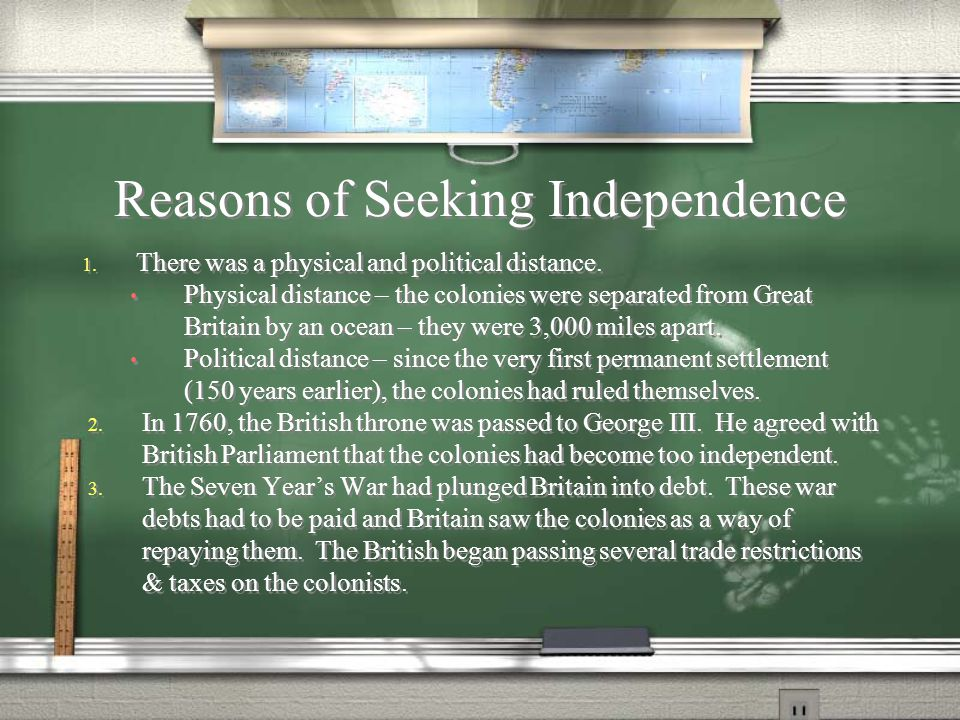 Reasons of Seeking Independence 1. There was a physical and political distance.