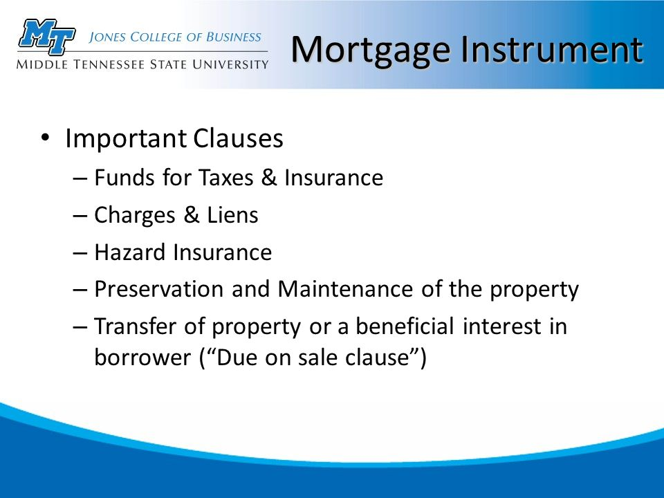 Mortgage Instrument Important Clauses – Funds for Taxes & Insurance – Charges & Liens – Hazard Insurance – Preservation and Maintenance of the propert