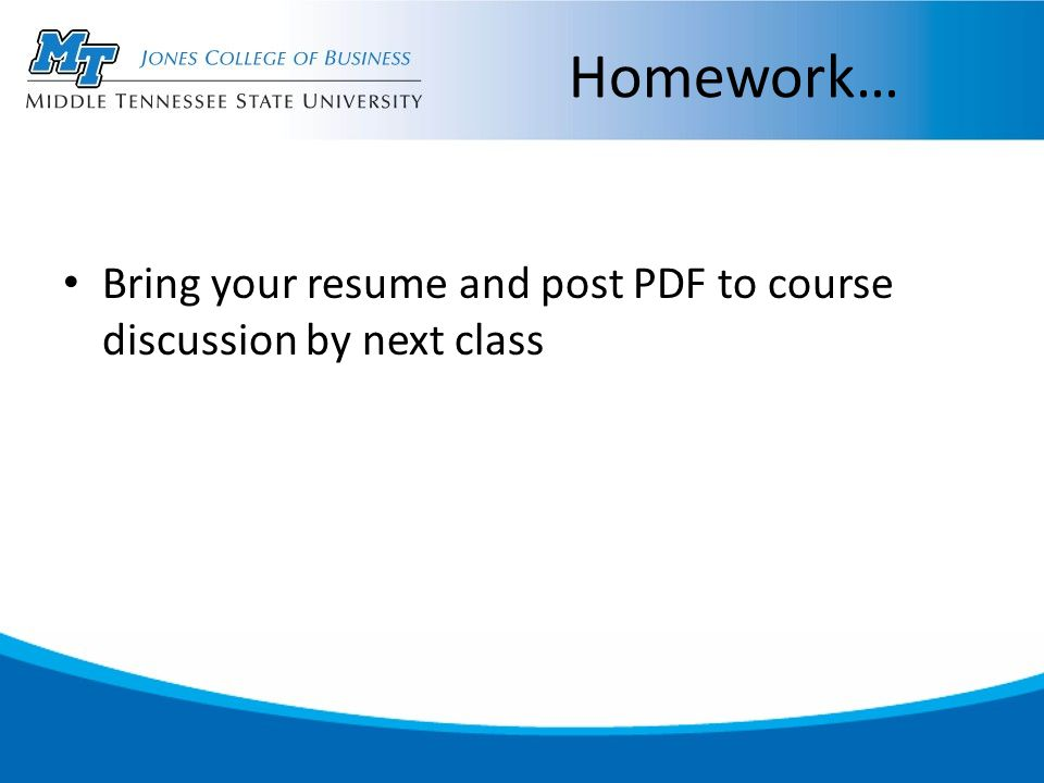Homework… Bring your resume and post PDF to course discussion by next class