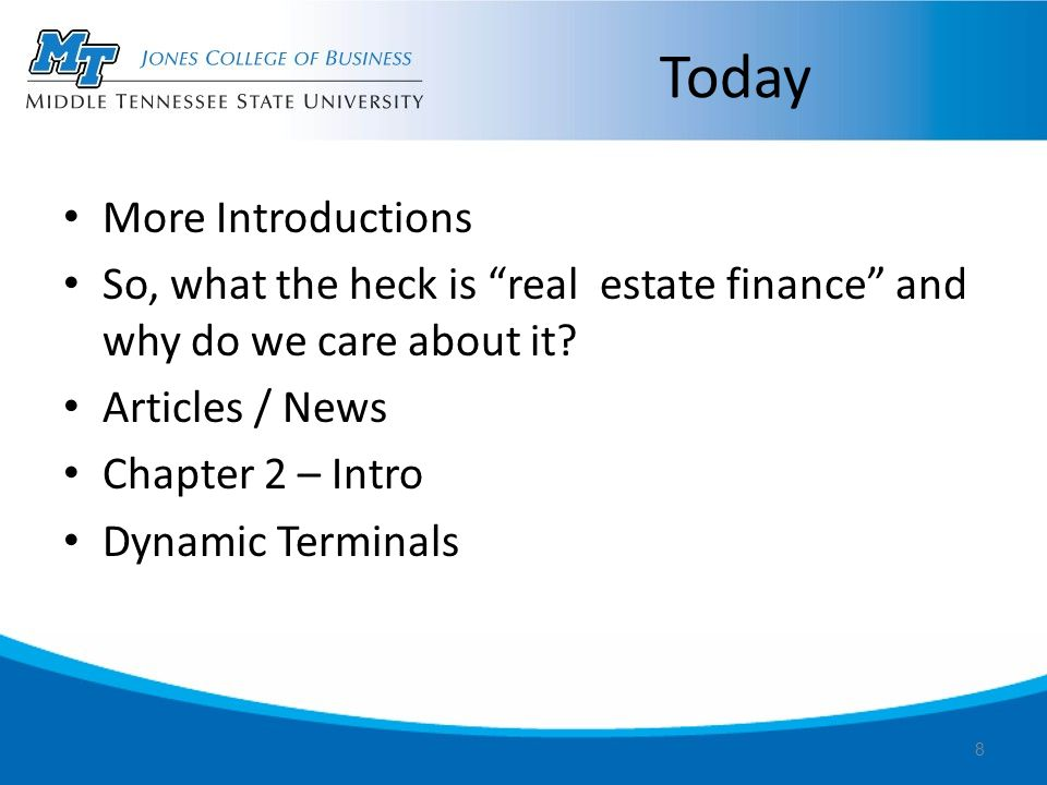 """Today More Introductions So, what the heck is """"real estate finance"""" and why do we care about it? Articles / News Chapter 2 – Intro Dynamic Terminals 8"""