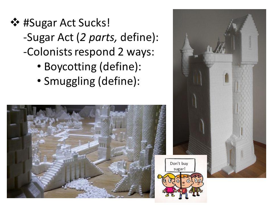  #Sugar Act Sucks.
