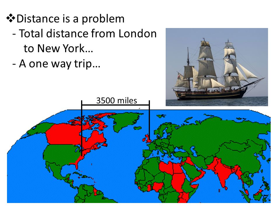 3500 miles  Distance is a problem - Total distance from London to New York… - A one way trip…