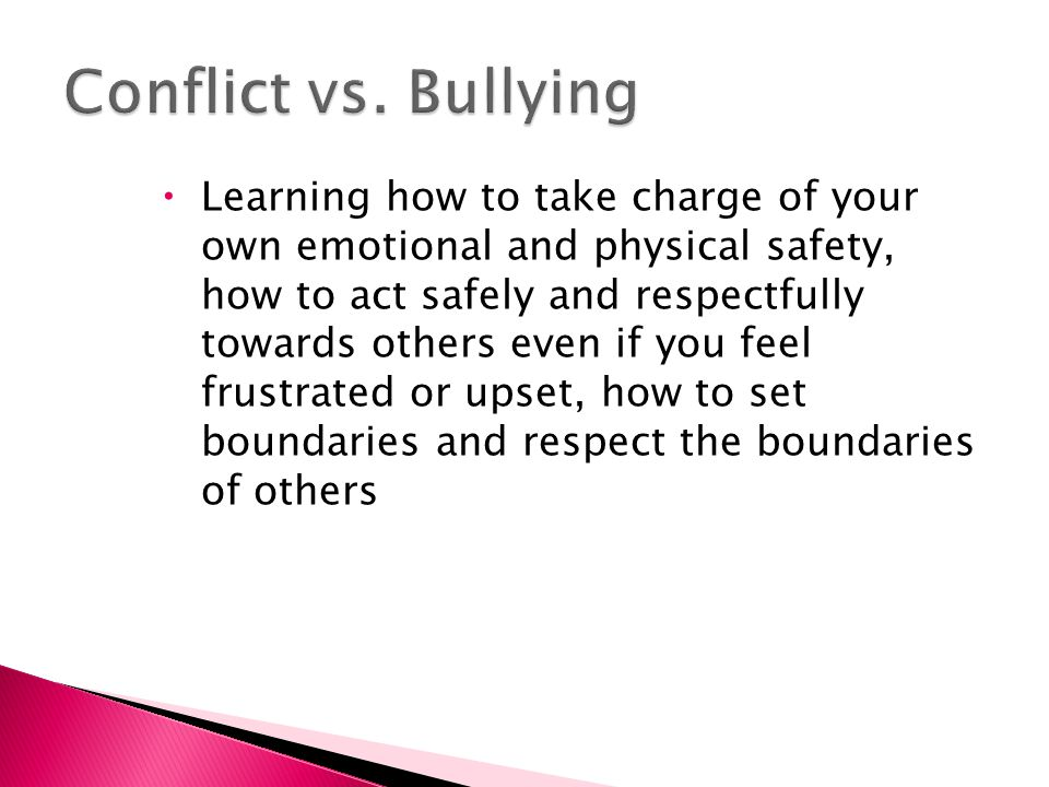  Learning how to take charge of your own emotional and physical safety, how to act safely and respectfully towards others even if you feel frustrated or upset, how to set boundaries and respect the boundaries of others