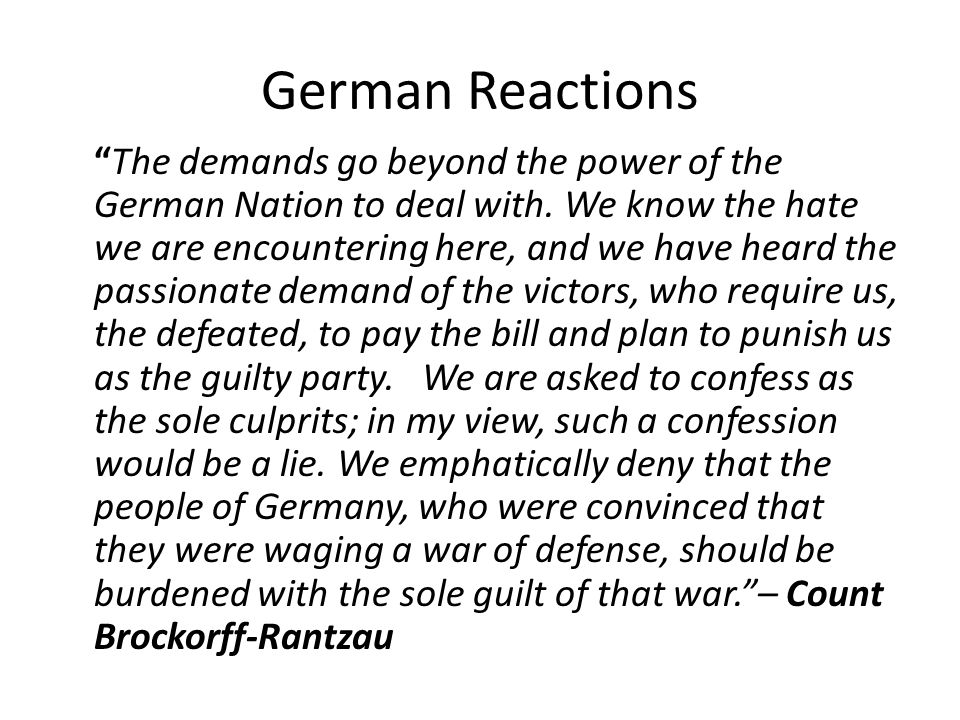"German Reactions ""The demands go beyond the power of the German Nation to deal with. We know the hate we are encountering here, and we have heard the"