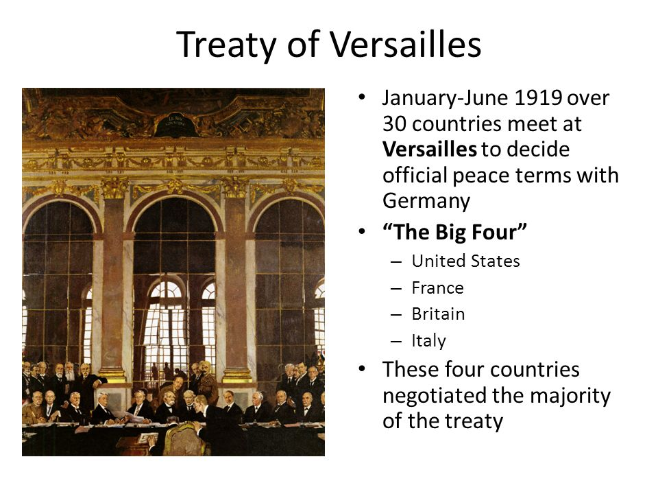 Treaty of Versailles Major Provisions Punishment of Germany – required to admit total blame for World War I – Required to pay the total cost of World War I – Army limited in size, air force and navy abolished – Colonial possessions divided among the allies